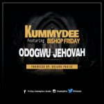 "Music: DOWNLOAD ""ODOGWU JEHOVAH BY KUMMY DEE FT BISHOP FRIDAY"