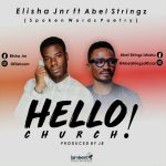 New Spoken Word: ' HELLO CHURCH' Elisha Jnr ft Abel Stringz… Free download