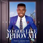 Music: Christian Eze – No God Like Jehovah (Prod. By Hiskingsliness)
