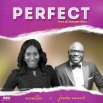 New Music: NOELLA – PERFECT (Unscripted Worship ) FT. Freke Umoh [FREE DOWNLOAD]