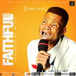 Music: Chris Paul – Faithful God