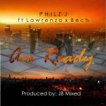 "Music: Download ""Am Ready"" Philz J ft Lawrenzo & Bech"
