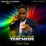 Music: Oluwaseun Olagunju – Listen To Your Teachers | @emmybisi