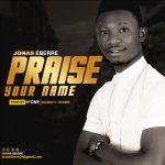 Music: Jonas Eberre – Praise Your Name | @jonaseberre