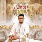 Music: Download Joepraize – Powerful Jesus | @joepraize
