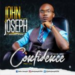 "Music: Download ""Confidence"" By John Joseph And Heavenly Sound!!!"