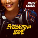 Music: Download 'Everlasting Love' Blesyn Chedami  – @chedami (Prod Joey Dafidi)