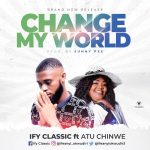 Music: Ify Classic Ft. Atu Chinwe – Change My World