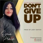 """Music: Download audio and video lyrics of """"Dont Give Up"""" – Sonia Praise @Soniapraise2"""