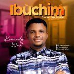 Music: Kennedy West – Ibuchim | @_kennedywest
