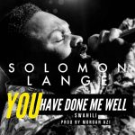 Download Music: Solomon Lange – You Have Done Me Well (Swahili)