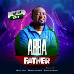Music: Pst. Ezzy – Abba Father | @pastor_ezzyaustine