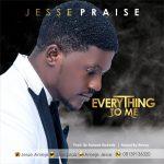 Music: Jesse Praise – Everything To Me | @jaycpraiz