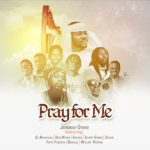 Music: Download 'Pray For Me' By Jeremiah Gyang Ft. Bob Wayas | Aphses | Bezalel | Device | Marphy | Razphil | And Sammy Gyang