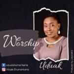 Music: Download 'We Worship' – Uduak