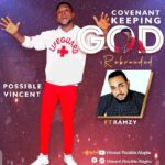 Music: Possible Vincent Ft. Ramzy – Covenant keeping God Reloaded