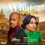 Music: Jeff Singz ft. Gifted Rummy – What You Do