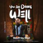 """Music: Download """"You are Doing Well"""" – Godfrey Gad"""