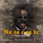 """Music: Download """"Na so e go be"""" – Drjerome Phaseone"""