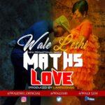 Music: Wale Leshi – Maths Love | @waleshi