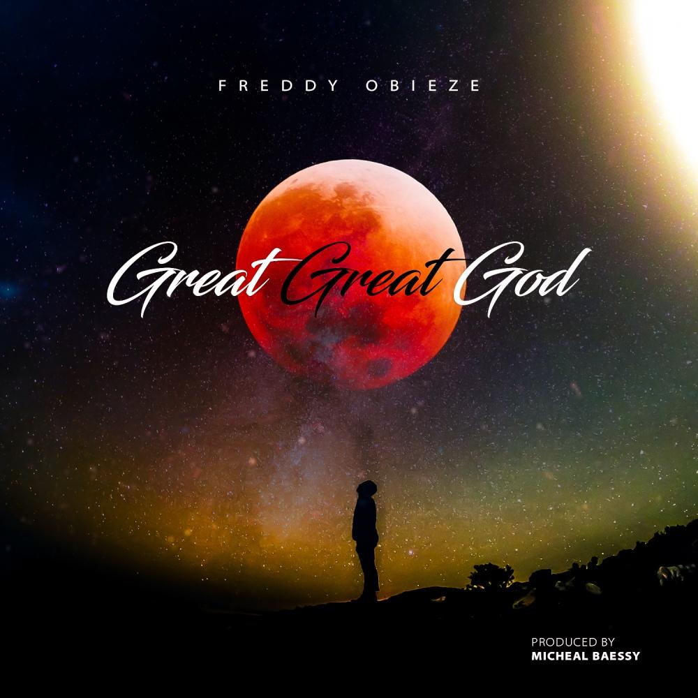 Music: Download 'Great Great God' – Freddy Obieze