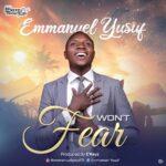 Music: Emmanuel Yusuf – Won't Fear | @emmanuelyusuf