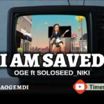 A must watch music video Animation: I am Saved – Oge Feat. Soloseed