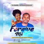Music: Download 'FORGIVE ME' – O.A. Daniel ft Blessing Dunamis