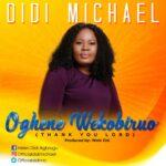 Music: Didi Michael – Oghene Wekobiruo | officialdidimic