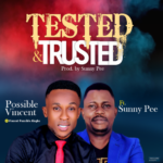 Music: Possible Vincent Ft. Sunny Pee – Tested & Trusted