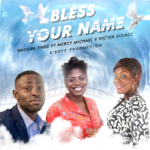 Music: Enogba Ende ft. Mercy Michael & Victor Solace – Bless Your Name
