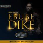 Music: Kelvin Benard – Ebube Dike