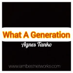 What a generation? – Agnes Tanko
