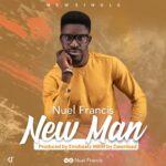 Music: Nuel Francis – New Man