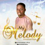 Music: Download 'My Melody' – Emmanuel Elijah