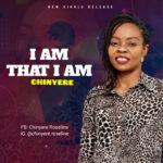 "Music: Download ""I AM THAT I AM"" – Chinyere"