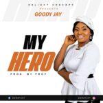 "Music: Download ""My Hero"" – Goody Jay ||@goodyjay"